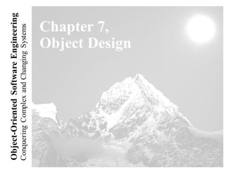 Conquering Complex and Changing Systems Object-Oriented Software Engineering Chapter 7, Object Design.