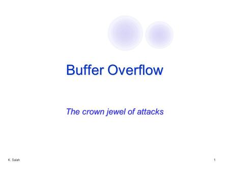 K. Salah1 Buffer Overflow The crown jewel of attacks.