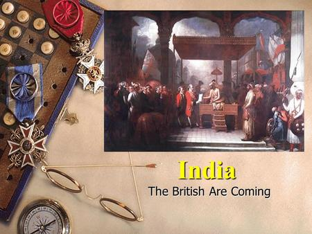India The British Are Coming. Basic Background Home to many religions  Hinduism  Buddhism  Islam  Sikh  Jainism.