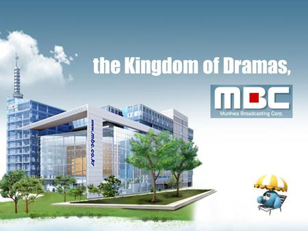 The Kingdom of Dramas,. Ten Dramas with the Highest Program Ratings Ever 1 st : 59.6%MBC What Is Love (1992.01.04 ~ 05.31) 2 nd : 49.1%MBC Son and Daughter.