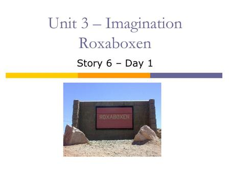Unit 3 – Imagination Roxaboxen