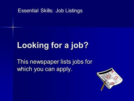 Looking for a job? This newspaper lists jobs for which you can apply. Essential Skills: Job Listings.