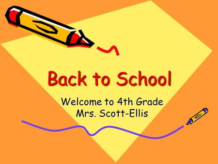 Back to School Welcome to 4th Grade Mrs. Scott-Ellis.
