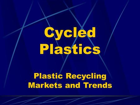 Cycled Plastics Plastic Recycling Markets and Trends.
