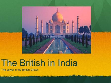 The British in India The Jewel in the British Crown.