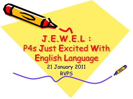J.E.W.E.L : P4s Just Excited With English Language 21 January 2011 RVPS.