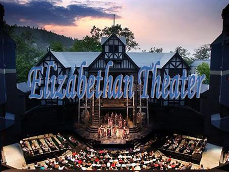 E E. The Elizabethan Era Queen Elizabeth I embodied power and beauty It was an extravagant and brutal age The first theaters in England appeared William.