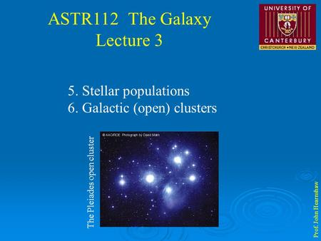 ASTR112 The Galaxy Lecture 3 Prof. John Hearnshaw 5. Stellar populations 6. Galactic (open) clusters The Pleiades open cluster.