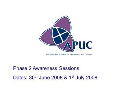 Phase 2 Awareness Sessions Dates: 30 th June 2008 & 1 st July 2008.
