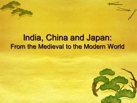 India, China and Japan: From the Medieval to the Modern World.