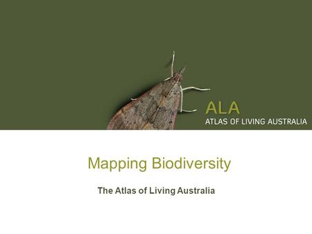 Mapping Biodiversity The Atlas of Living Australia.