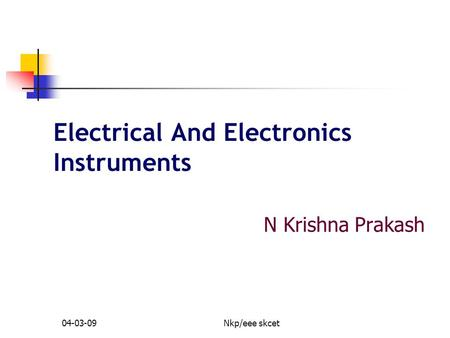 04-03-09Nkp/eee skcet Electrical And Electronics Instruments N Krishna Prakash.