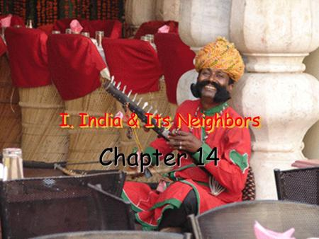 I. India & Its Neighbors Chapter 14. India Video.