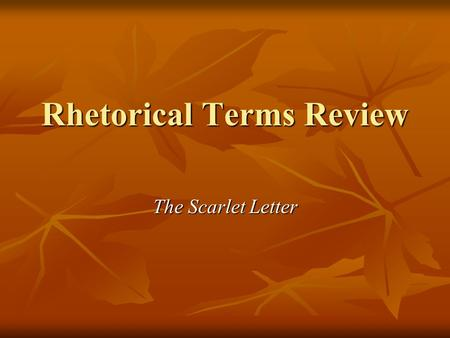 "Rhetorical Terms Review The Scarlet Letter. ""Before this ugly edifice, and between it and the wheel-track of the street, was a grass-plot, much overgrown."