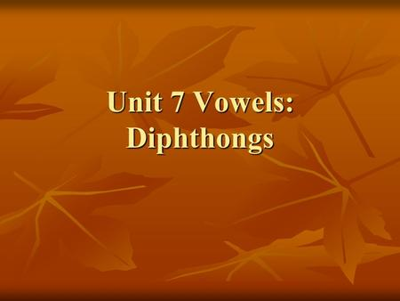 Unit 7 Vowels: Diphthongs. Description of diphthongs There are eight diphthongs in English. Diphthongs are sounds which consist of a movement of glide.