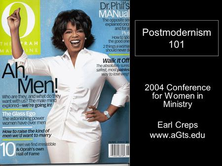 Postmodernism 101 2004 Conference for Women in Ministry Earl Creps www.aGts.edu.