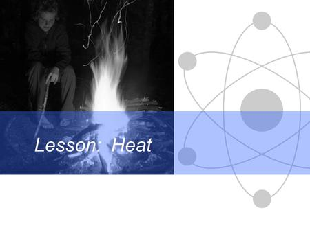 Lesson: Heat. Science Differentiation in action Heat is a form of energy because it can make things move e.g. steam moves the engine in a steam engine.