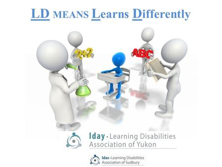 "LD MEANS L earns D ifferently. ""Of all children with disabilities in this country, more than half (59.8%) have a learning disability"". PALS Participation."