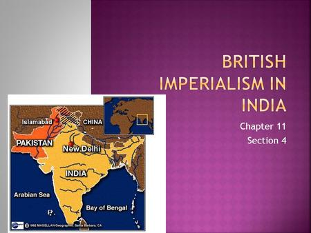 Chapter 11 Section 4.  As the Mughal Empire declined, Britain seized Indian territory and soon controlled almost the whole subcontinent.  India, the.
