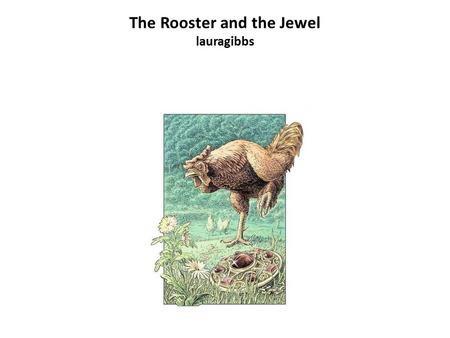 The Rooster and the Jewel lauragibbs. The Rooster and the Jewel.