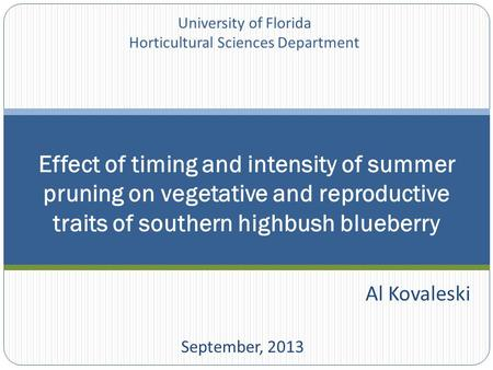 Al Kovaleski September, 2013 Effect of timing and intensity of summer pruning on vegetative and reproductive traits of southern highbush blueberry University.