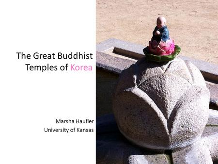 The Great Buddhist Temples of Korea Marsha Haufler University of Kansas.