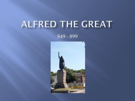 849 - 899. ALFRED THE GREAT'S ACCOMPLISHMENTS:  Anglo-Saxon Chronicle  Translations from Latin to Anglo-Saxon  Laws of Alfred  Reorganization of Fyrd.