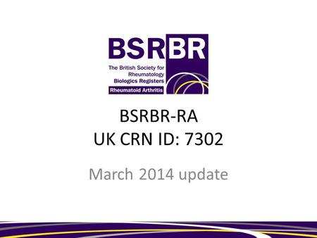 BSRBR-RA UK CRN ID: 7302 March 2014 update. Recruitment Certolizumab Must have diagnosis of RA Must be registered within 6 months of first dose of certolizumab.