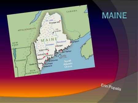Erin Popalis. Date it became a State  Maine became the 23rd state in 1820.