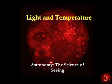 3 Light and Temperature Astronomy: The Science of Seeing.