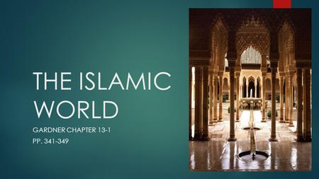 THE ISLAMIC WORLD GARDNER CHAPTER 13-1 PP. 341-349.