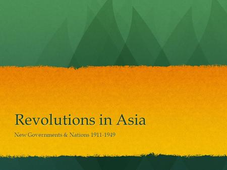 Revolutions in Asia New Governments & Nations 1911-1949.