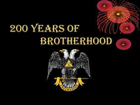 200 years of Brotherhood. celebrating 200 years of Scottish Rite Freemasonry in the Northern Masonic Jurisdiction 1813 2013.