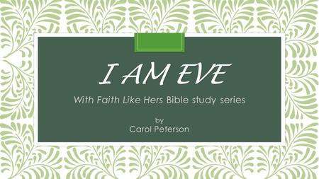 I AM EVE With Faith Like Hers Bible study series by Carol Peterson.