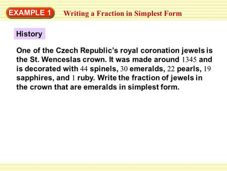 EXAMPLE 1 Writing a Fraction in Simplest Form History One of the Czech Republic's royal coronation jewels is the St. Wenceslas crown. It was made around.