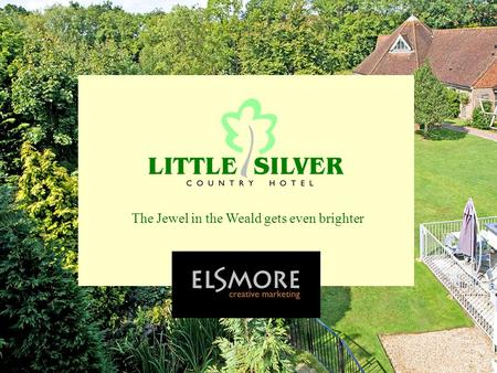 The Jewel in the Weald gets even brighter. 2 Elsmore Creative Marketing 01580 715518 The problem.