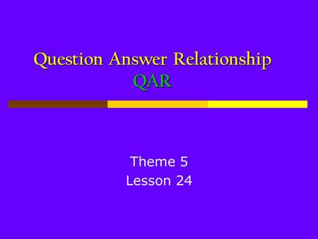 Question Answer Relationship QAR Theme 5 Lesson 24.