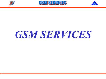 GSM SERVICES. Objectives:- ☺ Types of Services ☺ Value Added Services ☺ Location Based Services ☺ Innovative Features.