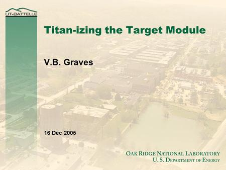 Titan-izing the Target Module V.B. Graves 16 Dec 2005.