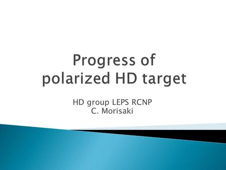 HD group LEPS RCNP C. Morisaki. ① Development of NMR measurement system for the polarized HD target ② Development of single crystal HD target.