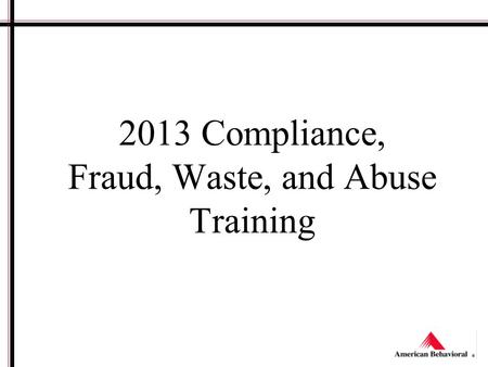 2013 Compliance, Fraud, Waste, and Abuse Training.