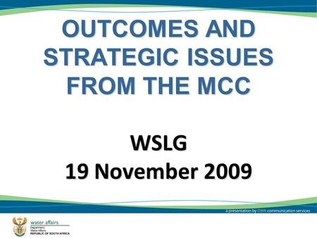OUTCOMES AND STRATEGIC ISSUES FROM THE MCC WSLG 19 November 2009 1.