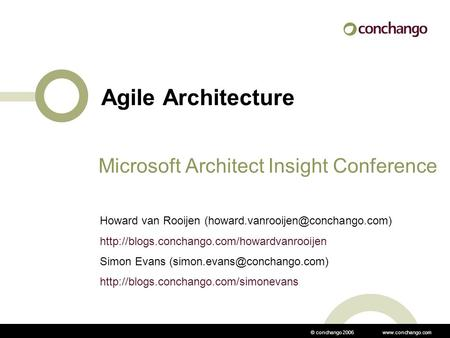 © conchango 2006  Agile Architecture Microsoft Architect Insight Conference Howard van Rooijen