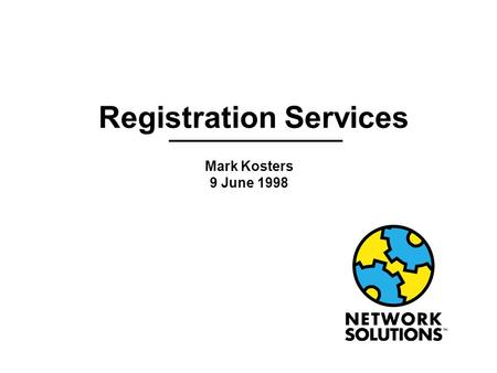 Registration Services Mark Kosters 9 June 1998. Mark Kosters 9 June 1998 NANOG Meeting Dearborn, Michigan Outline l Current InterNIC Statistics l Customer.