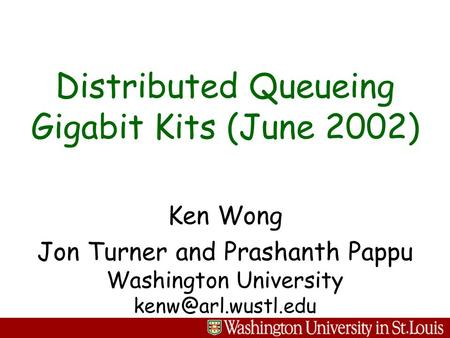 Ken Wong Jon Turner and Prashanth Pappu Washington University Distributed Queueing Gigabit Kits (June 2002)