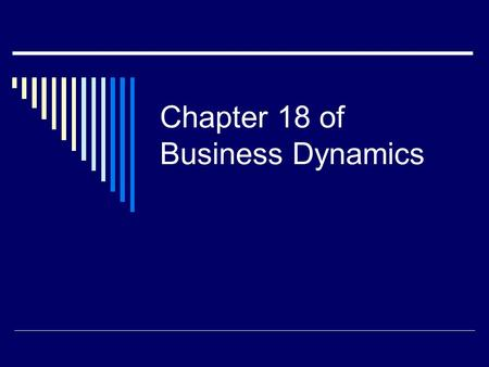 Chapter 18 of Business Dynamics. The Manufacturing Supply Chain  This chapter adapts the stock management structure of the previous chapter to represent.