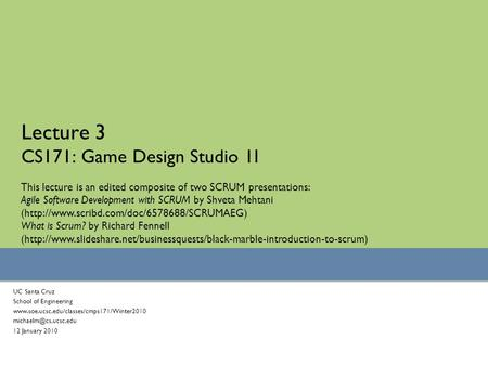Lecture 3 CS171: Game Design Studio 1I UC Santa Cruz School of Engineering  12 January.