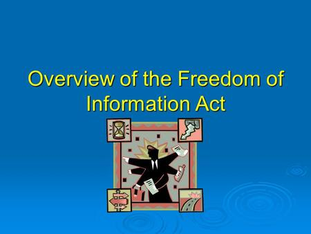 Overview of the Freedom of Information Act. Background  FOIA enacted in 1966--5 U.S.C. § 552—and amended several times (EFOIA in 1996)  Provides statutory.