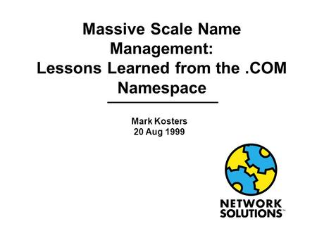 Massive Scale Name Management: Lessons Learned from the.COM Namespace Mark Kosters 20 Aug 1999.