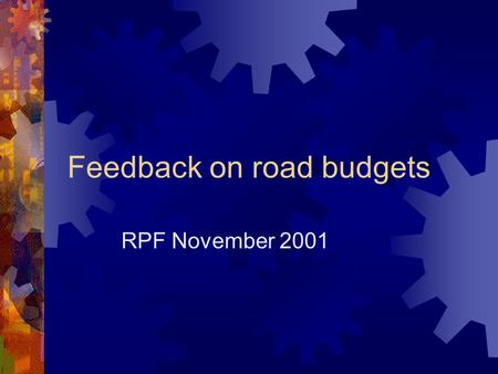 Feedback on road budgets RPF November 2001. Contents  Background  Process  Information requested  Information obtained  Issues  Current data  Road.
